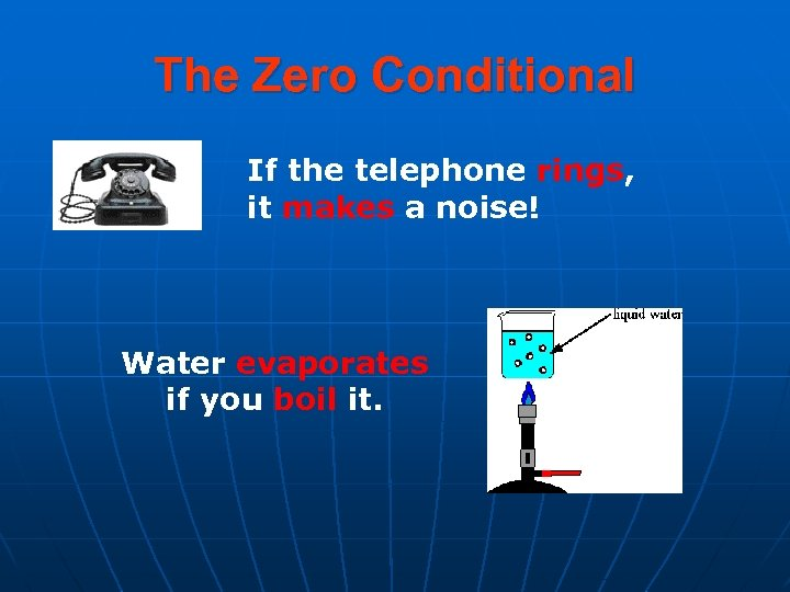 The Zero Conditional If the telephone rings, it makes a noise! Water evaporates if