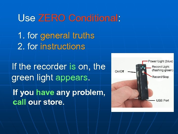 Use ZERO Conditional: 1. for general truths 2. for instructions If the recorder is