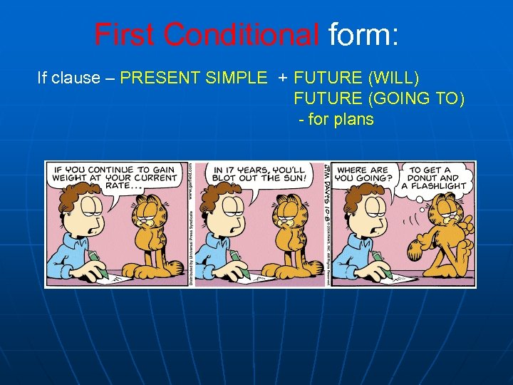 First Conditional form: If clause – PRESENT SIMPLE + FUTURE (WILL) FUTURE (GOING TO)
