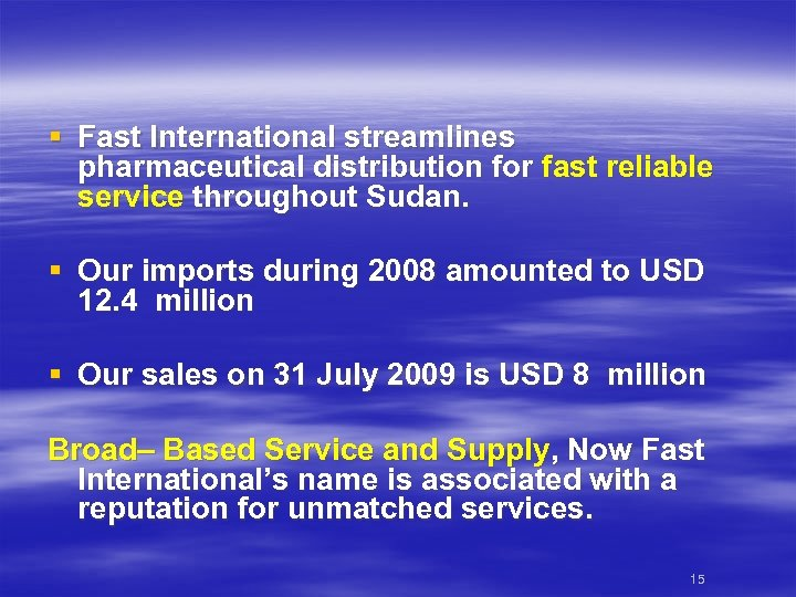 § Fast International streamlines pharmaceutical distribution for fast reliable service throughout Sudan. § Our