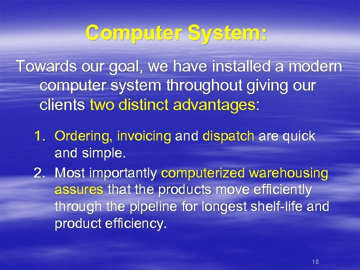 Computer System: Towards our goal, we have installed a modern computer system throughout giving