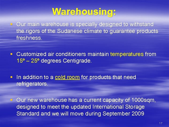 Warehousing: § Our main warehouse is specially designed to withstand the rigors of the