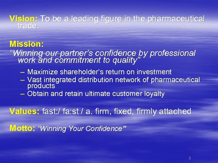 """Vision: To be a leading figure in the pharmaceutical trade. Mission: """"Winning our partner's"""