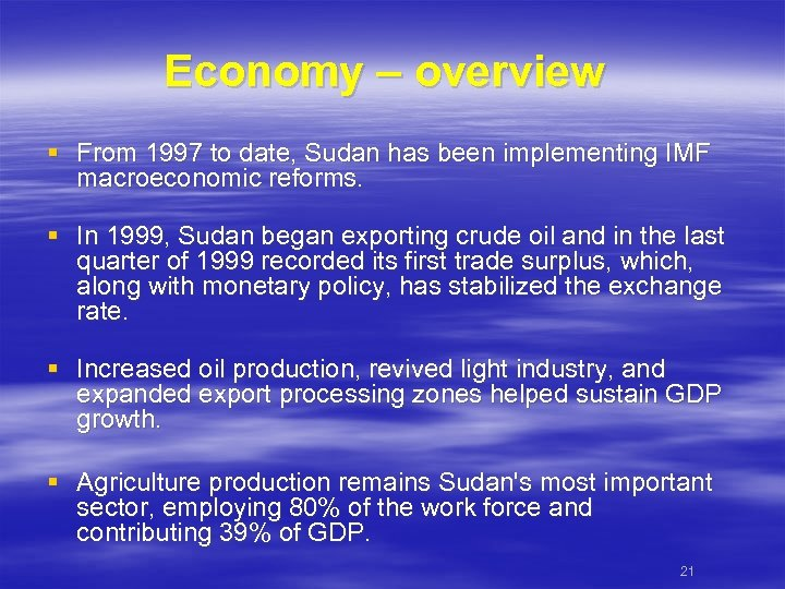 Economy – overview § From 1997 to date, Sudan has been implementing IMF macroeconomic