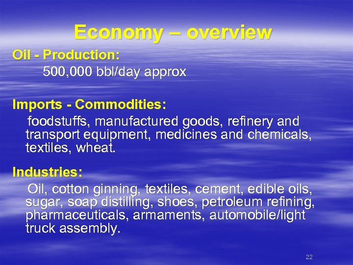 Economy – overview Oil - Production: 500, 000 bbl/day approx Imports - Commodities: foodstuffs,