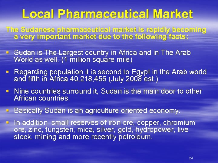 Local Pharmaceutical Market The Sudanese pharmaceutical market is rapidly becoming a very important market
