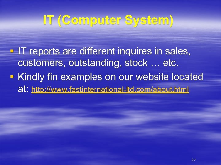 IT (Computer System) § IT reports are different inquires in sales, customers, outstanding, stock