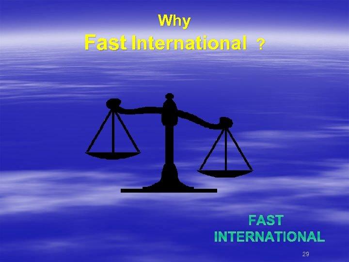 Why Fast International ? FAST INTERNATIONAL 29