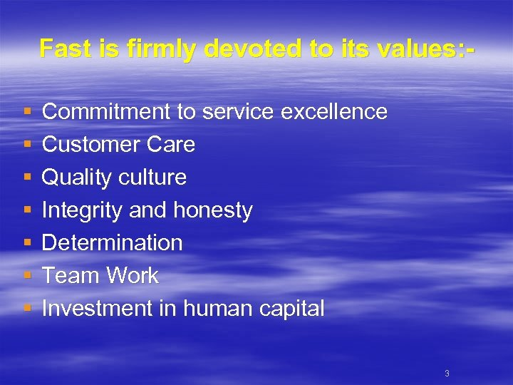 Fast is firmly devoted to its values: § § § § Commitment to service
