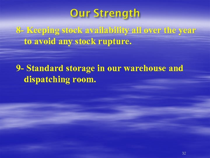 8 - Keeping stock availability all over the year to avoid any stock rupture.