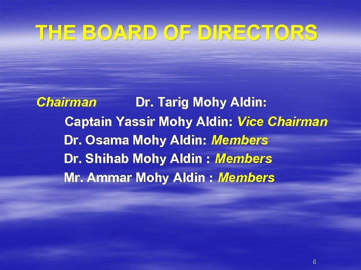 THE BOARD OF DIRECTORS Chairman Dr. Tarig Mohy Aldin: Captain Yassir Mohy Aldin: Vice