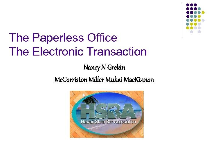 The Paperless Office The Electronic Transaction Nancy N Grekin Mc. Corriston Miller Mukai Mac.