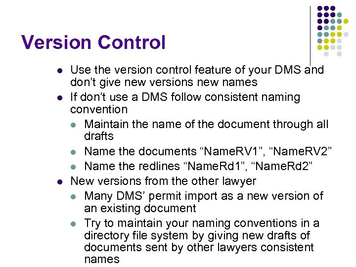 Version Control l Use the version control feature of your DMS and don't give