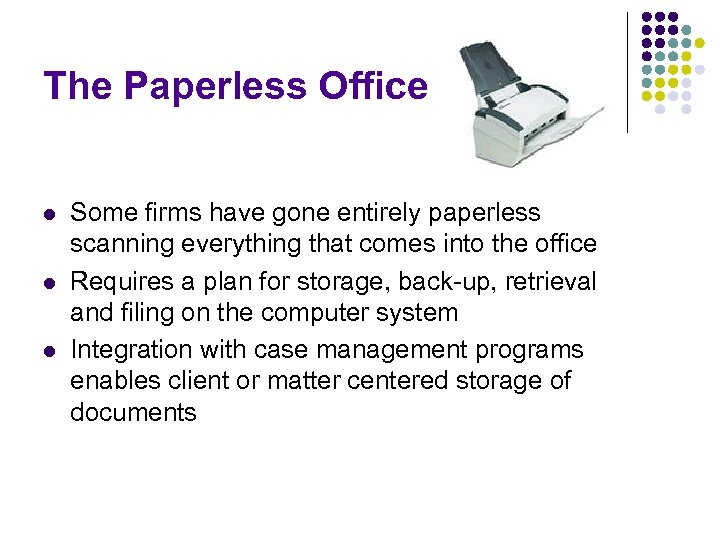 The Paperless Office l l l Some firms have gone entirely paperless scanning everything