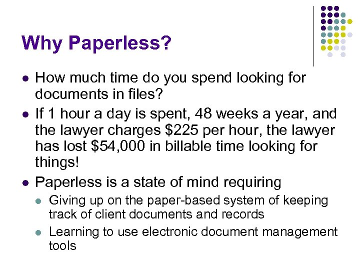 Why Paperless? l l l How much time do you spend looking for documents