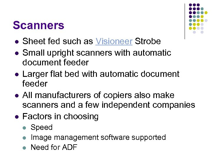Scanners l l l Sheet fed such as Visioneer Strobe Small upright scanners with