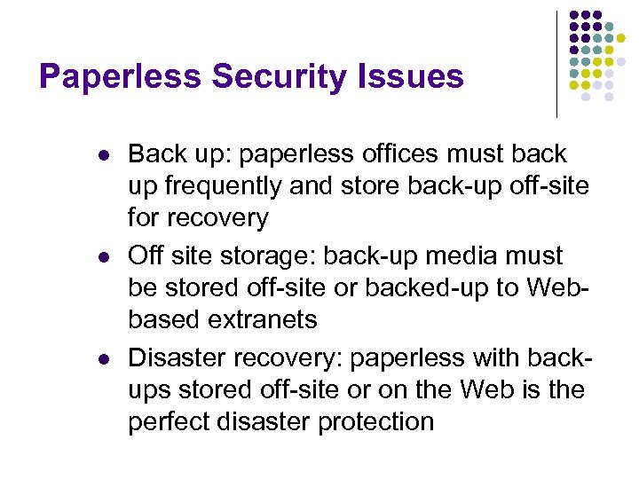 Paperless Security Issues l l l Back up: paperless offices must back up frequently