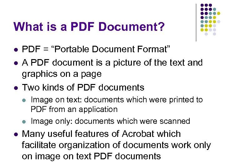 """What is a PDF Document? l l l PDF = """"Portable Document Format"""" A"""