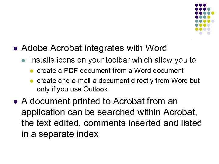 l Adobe Acrobat integrates with Word l Installs icons on your toolbar which allow