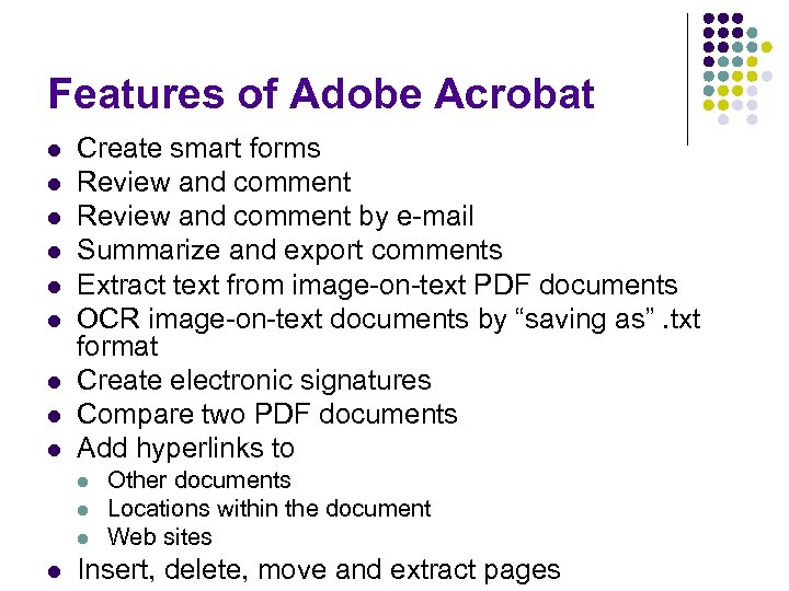 Features of Adobe Acrobat l l l l l Create smart forms Review and