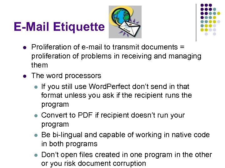 E-Mail Etiquette l l Proliferation of e-mail to transmit documents = proliferation of problems