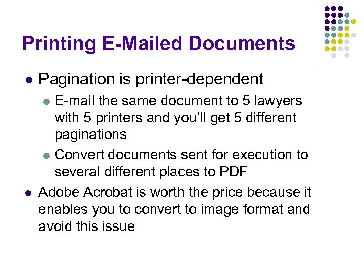 Printing E-Mailed Documents l Pagination is printer-dependent E-mail the same document to 5 lawyers