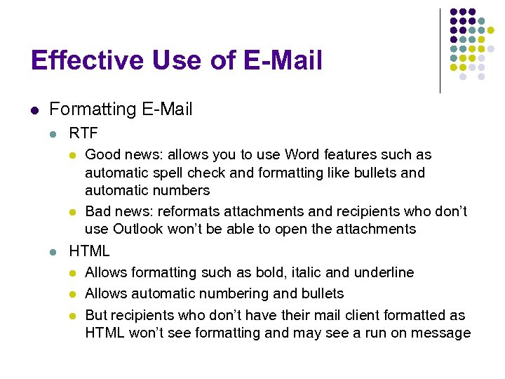 Effective Use of E-Mail l Formatting E-Mail l l RTF l Good news: allows