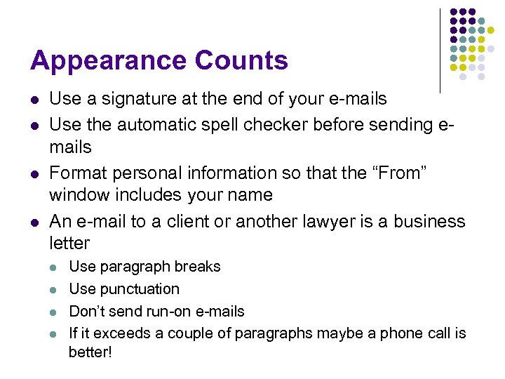 Appearance Counts l l Use a signature at the end of your e-mails Use