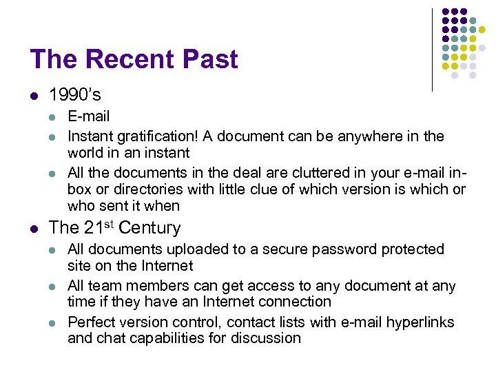 The Recent Past l 1990's l l E-mail Instant gratification! A document can be
