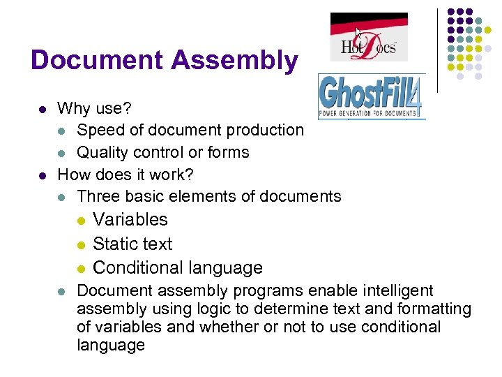 Document Assembly l l Why use? l Speed of document production l Quality control