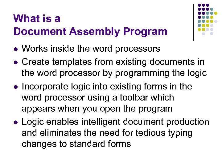 What is a Document Assembly Program l l Works inside the word processors Create