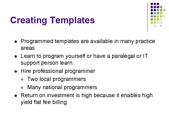 Creating Templates l l Programmed templates are available in many practice areas Learn to