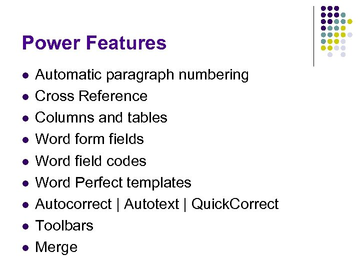 Power Features l l l l l Automatic paragraph numbering Cross Reference Columns and