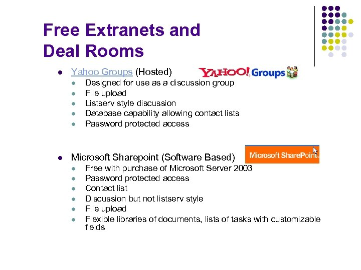 Free Extranets and Deal Rooms l Yahoo Groups (Hosted) l l l Designed for