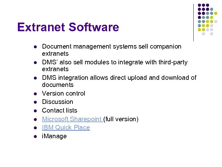 Extranet Software l l l l l Document management systems sell companion extranets DMS'