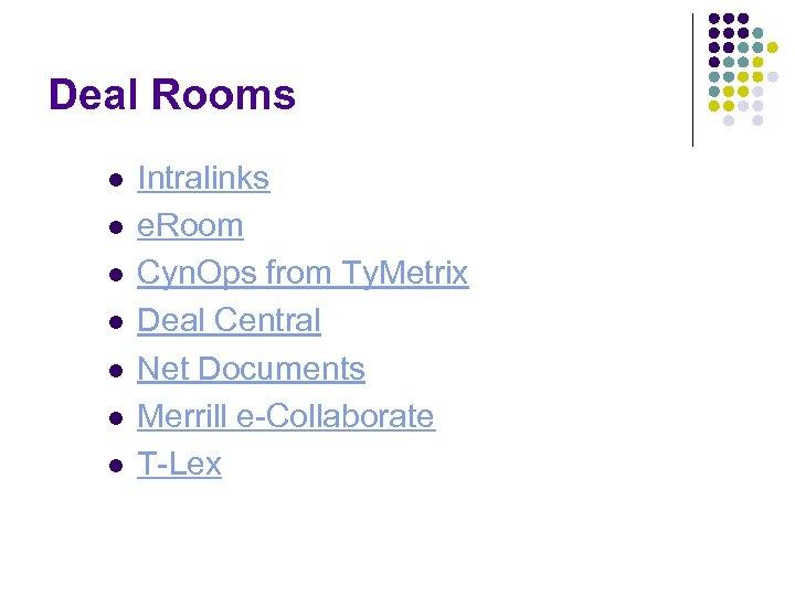 Deal Rooms l l l l Intralinks e. Room Cyn. Ops from Ty. Metrix