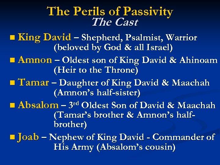 The Perils of Passivity The Cast n King David – Shepherd, Psalmist, Warrior (beloved