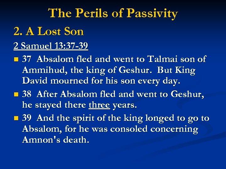 The Perils of Passivity 2. A Lost Son 2 Samuel 13: 37 -39 n