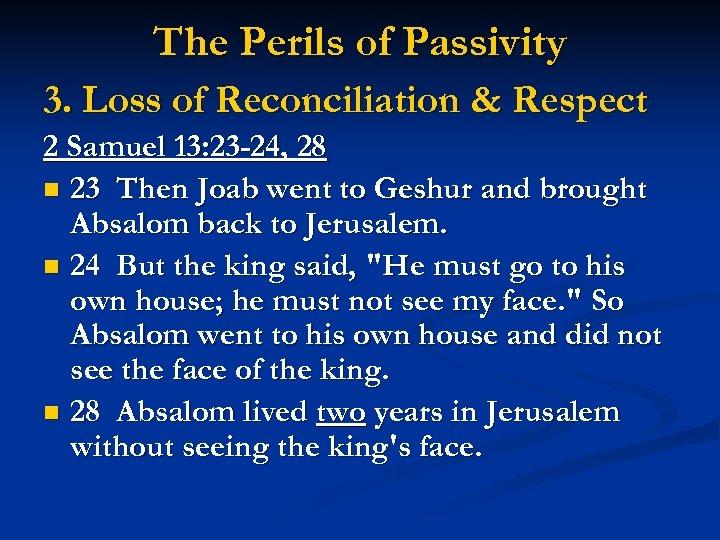 The Perils of Passivity 3. Loss of Reconciliation & Respect 2 Samuel 13: 23