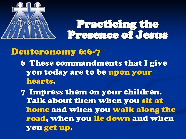 Practicing the Presence of Jesus Deuteronomy 6: 6 -7 6 These commandments that I