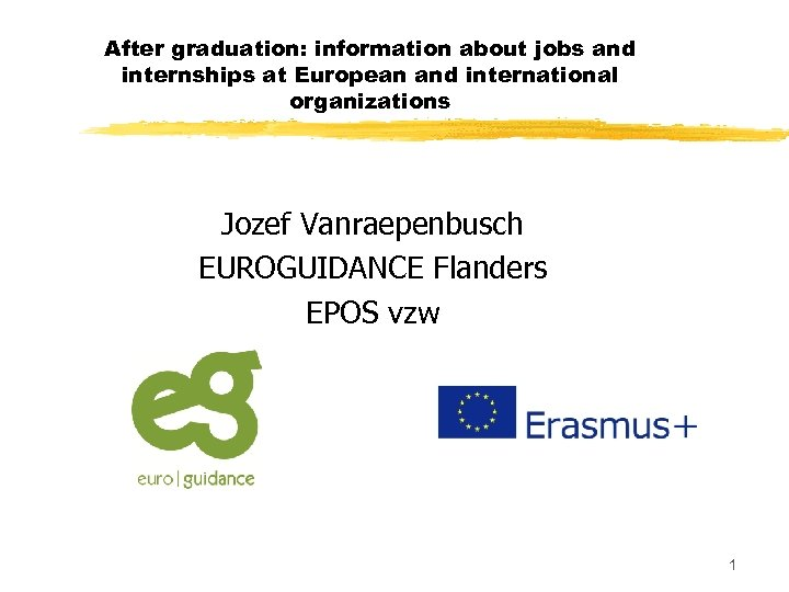 After graduation: information about jobs and internships at European and international organizations Jozef Vanraepenbusch