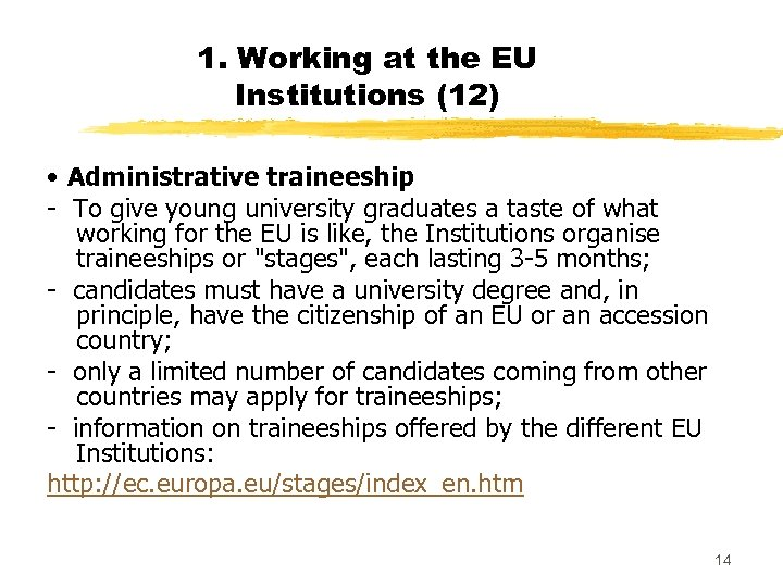 1. Working at the EU Institutions (12) • Administrative traineeship - To give young
