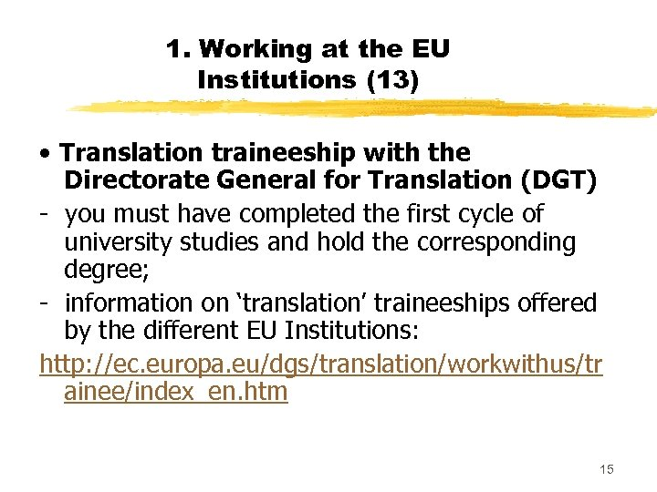1. Working at the EU Institutions (13) • Translation traineeship with the Directorate General