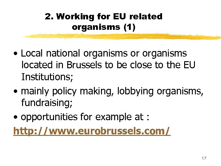 2. Working for EU related organisms (1) • Local national organisms or organisms located