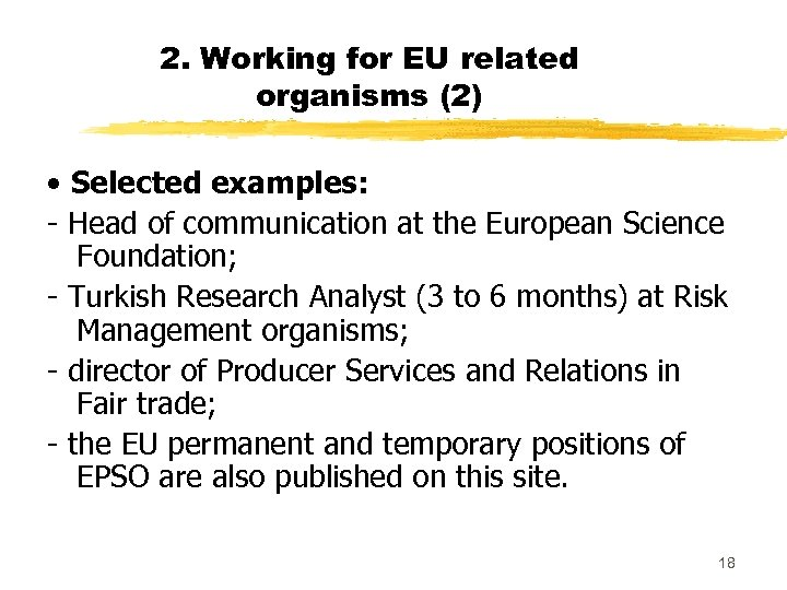 2. Working for EU related organisms (2) • Selected examples: - Head of communication