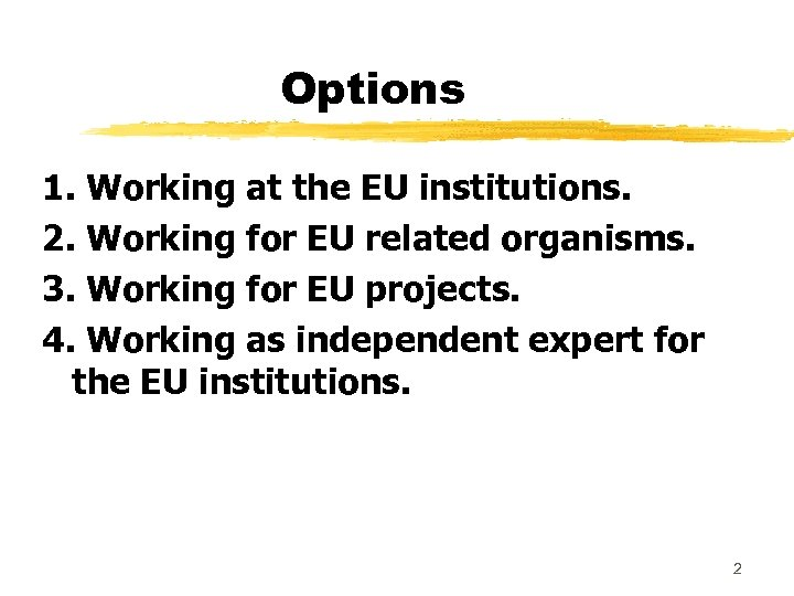 Options 1. Working at the EU institutions. 2. Working for EU related organisms. 3.