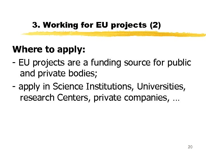 3. Working for EU projects (2) Where to apply: - EU projects are a