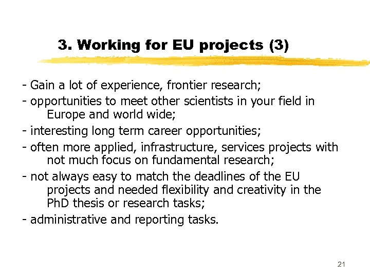 3. Working for EU projects (3) - Gain a lot of experience, frontier research;