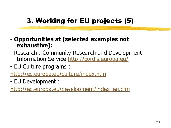 3. Working for EU projects (5) - Opportunities at (selected examples not exhaustive): -
