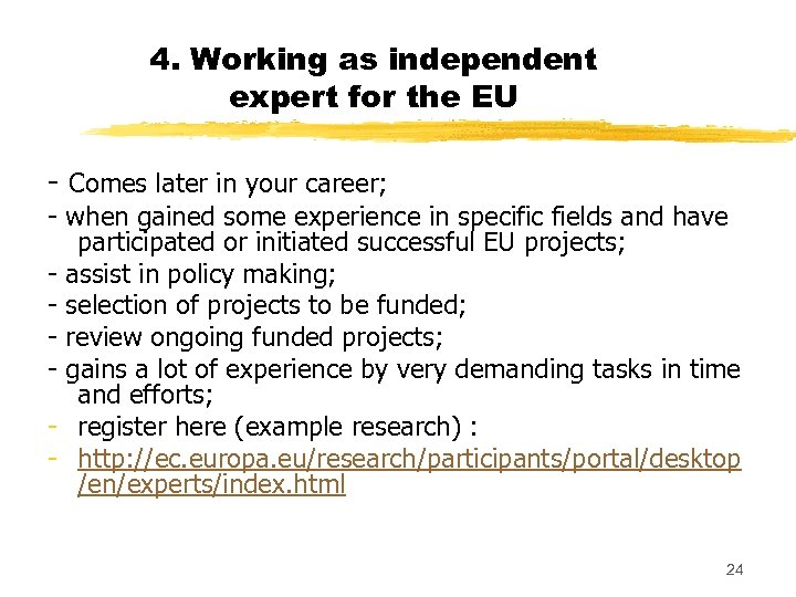 4. Working as independent expert for the EU - Comes later in your career;
